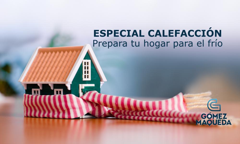 Especial calefacción: Prepara tu hogar para el frío